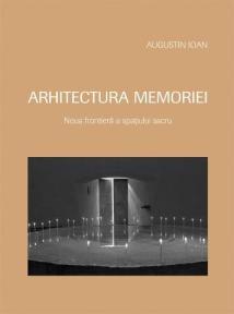 Arhitectura memoriei. Noua frontiera a spatiului sacru